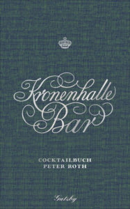 Peter Roth: Kronenhalle Bar. Cocktailbuch